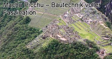 Machu Picchu – Bautechnik voller Faszination