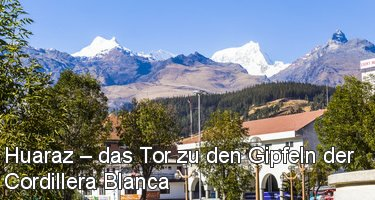 Huaraz – das Tor zu den Gipfeln der Cordillera Blanca